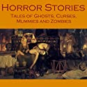 Horror Stories: Tales of Ghosts, Curses, Mummies, and Zombies Audiobook by Arthur Conan Doyle, Edgar Allan Poe, Wilkie Collins, Stacy Aumonier, H. P. Lovecraft, Louisa May Alcott, H. Rider Haggard Narrated by Cathy Dobson