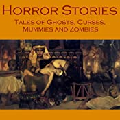 Horror Stories: Tales of Ghosts, Curses, Mummies, and Zombies | [Arthur Conan Doyle, Edgar Allan Poe, Wilkie Collins, Stacy Aumonier, H. P. Lovecraft, Louisa May Alcott, H. Rider Haggard]