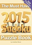 The Must Have 2015 Sudoku Puzzle Book: 365 puzzle daily sudoku to challenge you every day of the year. 365 Sudoku Puzzles - 5 difficulty levels (easy to hard)