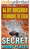 86 DIY Household Techniques to Stash Your Stuff! Secret Hiding Places: (DIY, DIY progects, secret hiding stuff, secret hiding safes, money safety box, ... hiding spots, Book 1) (English Edition)