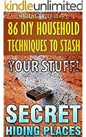 86 DIY Household Techniques to Stash Your Stuff! Secret Hiding Places: (DIY, DIY progects, secret hiding stuff, secret hiding safes, money safety box, ... hiding spots, Book 1) (English Edition)