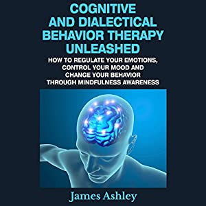 Cognitive and Dialectical Behavior Therapy Unleashed Audiobook