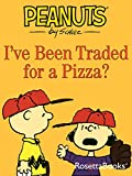 Ive Been Traded for a Pizza? (Peanuts)