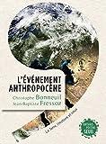 L'Ev�nement Anthropoc�ne: La Terre, l'histoire et nous