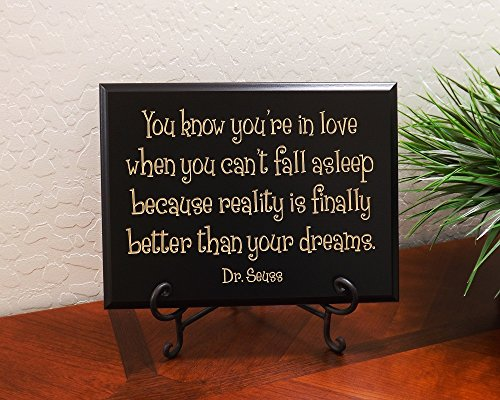 You know you're in love when you can't fall asleep because reality is finally better than your dreams. Dr. Seuss Sign by Timber Creek Design, (Dr Seuss Signs)