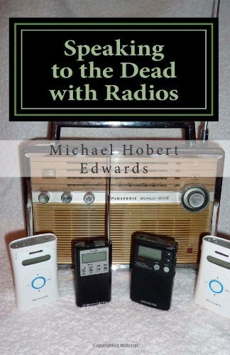 Speaking To The Dead With Radios: Radio Sweep Electronic Voice Phenomena By Edwards, Michael Hobert (2012) Paperback