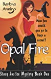 Opal Fire: A Stacy Justice Mystery