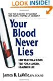 Your Blood Never Lies: How to Read a Blood Test for a Longer, Healthier Life
