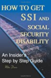 How to Get SSI & Social Security Disability: An Insider's Step by Step Guide (0595125743) by Davis, Mike