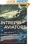 Intrepid Aviators: The True Story of...
