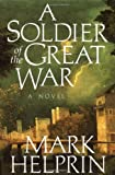 A Soldier of the Great War (0151836000) by Mark Helprin