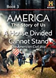 AMERICA The Story of Us Book 3: A House Divided Cannot Stand
