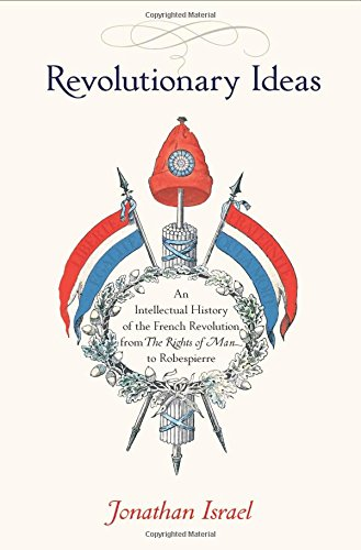 Revolutionary Ideas: An Intellectual History of the French Revolution from The Rights of Man to R…