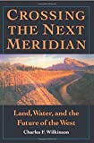 Crossing the Next Meridian: Land, Water, and the Future of the West (155963149X) by Wilkinson, Charles F.