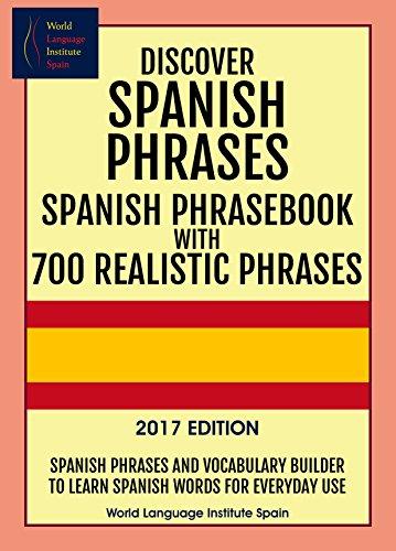discover-spanish-phrases-spanish-phrasebook-with-700-realistic-phrases-2017-edition-spanish-phrases-