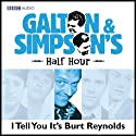 Galton & Simpson's Half Hour: I Tell You It's Burt Reynolds Radio/TV Program by Ray Galton, Alan Simpson Narrated by Paul Merton, Rik Mayall, June Whitfield