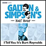 Galton & Simpson's Half Hour: I Tell You It's Burt Reynolds | Ray Galton,Alan Simpson
