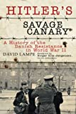 Hitlers Savage Canary: A History of the Danish Resistance in World War II