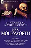 The Collected Supernatural and Weird Fiction of Mrs Molesworth-Including Two Novelettes, Unexplained and The Shadow in the Moonlight,  and Thirtee