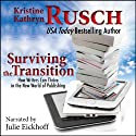 Surviving the Transition: How Writers Can Thrive in the New World of Publishing (       UNABRIDGED) by Kristine Kathryn Rusch Narrated by Julie Eickhoff