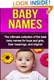 Baby Names: The Ultimate collection of the best baby names for boys and girls, their meanings, and origins!