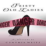 Feisty Old Ladies | Cynthia Weitz