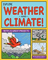 Explore Weather and Climate!: 25 Great Projects, Activities, Experiments (Explore Your World series)
