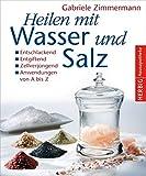 Heilen mit Wasser und Salz: Entschlackend - Entgiftend - Zellverjüngend - Anwendungen von A bis Z (Herbig Hausapotheke)