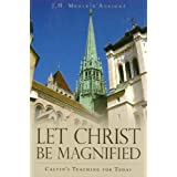 Let Christ be Magnified: Calvin's Teaching for Todayby J. H. Merle d'Aubign�
