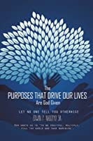 The Purposes That Drive Our Lives Are God Given: Let No One Tell You Otherwise