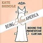 Being Miss America: Behind the Rhinestone Curtain Hörbuch von Kate Shindle Gesprochen von: Kathleen Godwin