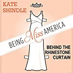 Being Miss America: Behind the Rhinestone Curtain | Kate Shindle