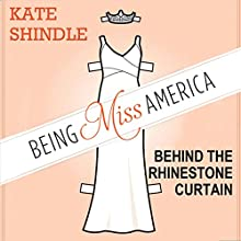 Being Miss America: Behind the Rhinestone Curtain | Livre audio Auteur(s) : Kate Shindle Narrateur(s) : Kathleen Godwin