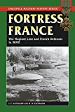 Fortress France: The Maginot Line and French Defenses in World War II (Stackpole Military History Series) (0811733955) by Kaufmann, J. E.