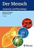 Der Mensch - Anatomie und Physiologie: Schritt für Schritt Zusammenhänge verstehen