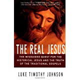 The Real Jesus: The Misguided Quest for the Historical Jesus and the Truth of the Traditional Gospelsby Luke Timothy Johnson