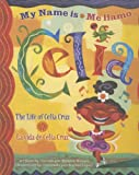 My Name is Celia/Me llamo Celia: The Life of Celia Cruz/la vida de Celia Cruz (Americas Award for Children's and Young Adult Literature. Winner) (English, Multilingual and Spanish Edition)