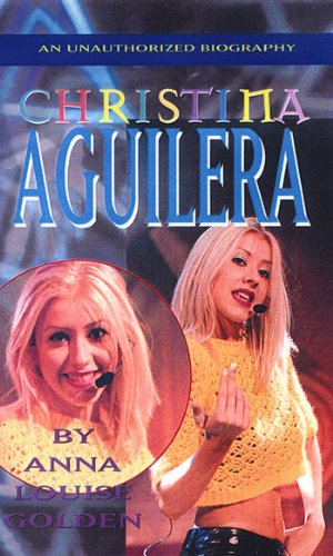 Anna Louise Golden - Christina Aguilera: An Unauthorized Biography