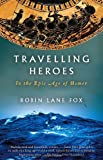Travelling Heroes: In the Epic Age of Homer (Vintage) (0679763864) by Lane Fox, Robin