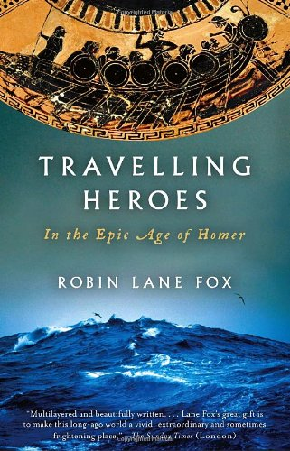 Travelling Heroes: In the Epic Age of Homer (Vintage)