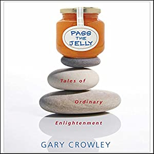 Pass the Jelly: Tales of Ordinary Enlightenment Audiobook