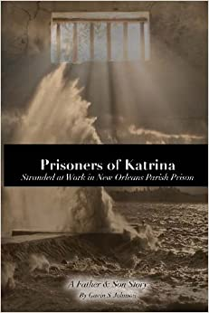 Prisoners of Katrina: Stranded at Work in New Orleans Parish Prison