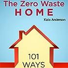 The Zero Waste Home: 101 Ways to Reduce Waste & Save Money in Your Home Hörbuch von Kate Anderson Gesprochen von: Annette Martin