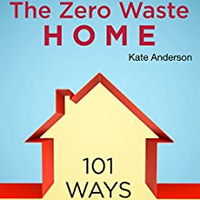 The Zero Waste Home: 101 Ways to Reduce Waste & Save Money in Your Home | Livre audio Auteur(s) : Kate Anderson Narrateur(s) : Annette Martin
