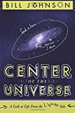 Center of the Universe: A Look at Life From the Lighter Side Bill Johnson
