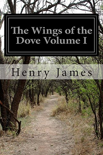 The Wings of the Dove Volume I: 1