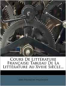 Cours de Litt Rature Fran Aise: Tableau de La Litt Rature Au Xviiie Si