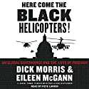 Here Come the Black Helicopters!: UN Global Domination and the Loss of Freedom (       UNABRIDGED) by Dick Morris, Eileen McGann Narrated by Pete Larkin