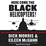 Here Come the Black Helicopters!: UN Global Domination and the Loss of Freedom | Dick Morris,Eileen McGann