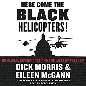 Here Come the Black Helicopters!: UN Global Domination and the Loss of Freedom | [Dick Morris, Eileen McGann]